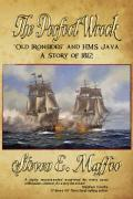 The Perfect Wreck - Old Ironsides and HMS Java: A Story of 1812