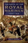 The Birth of the Royal Marines: 1664-1802