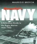 Mussolini's Navy : A Reference Guide to the Regia Marina 1930-1945