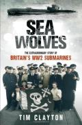 Sea Wolves: The Extraordinary Story of Britain's WW2 Submarines