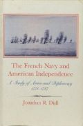 The French Navy and American Independence: A Study of Arms and Diplomacy, 1774-1787