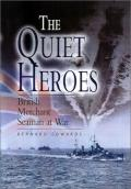 The Quiet Heroes: British Merchant Seaman at War