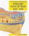 The Construction and Fitting of the English Man of War : 1650-1850