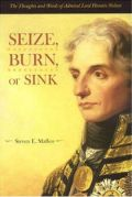 Seize, Burn or Sink: The Thoughts and Words of Admiral Lord Horatio Nelson