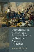 Privateering, Piracy and British Policy in Spanish America 1810-1830