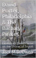 David Porter, Philadelphia & The Barbary Pirates: Lieutenant David Porter on the Shores of Tripoli
