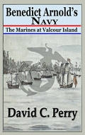 Benedict Arnold's Navy: The Marines at Valcour Island