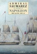Admiral Saumarez Versus Napoleon: The Baltic, 1807-12